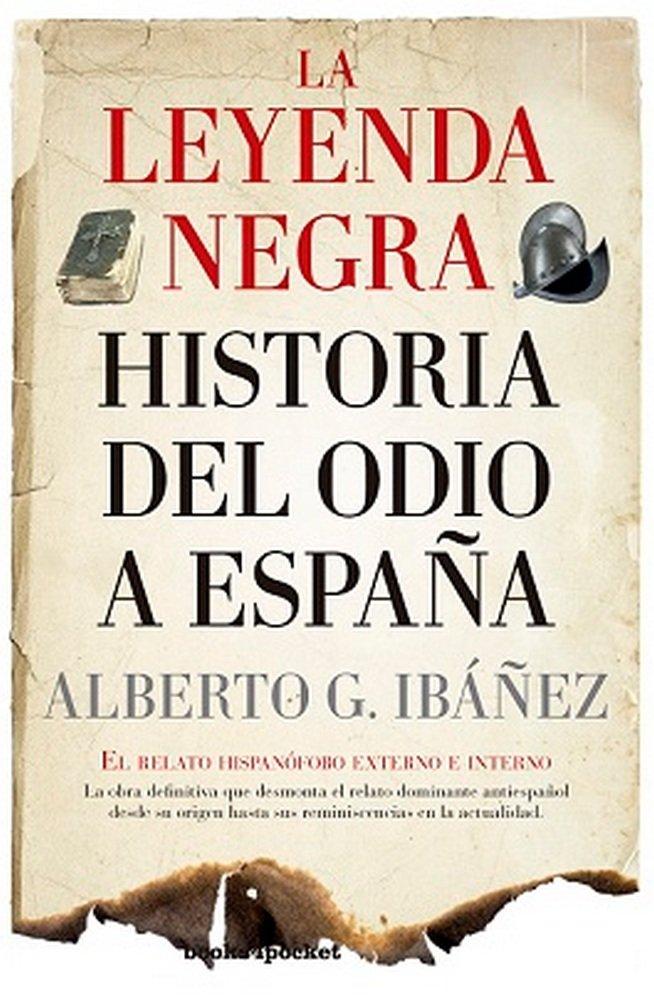 Leyenda negra historia del odio a españa,la b4p