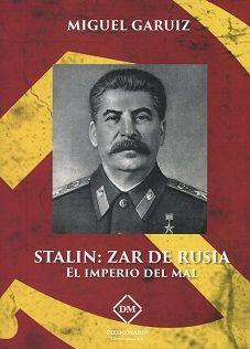 Stalin: zar de rusia. el imperio del mal