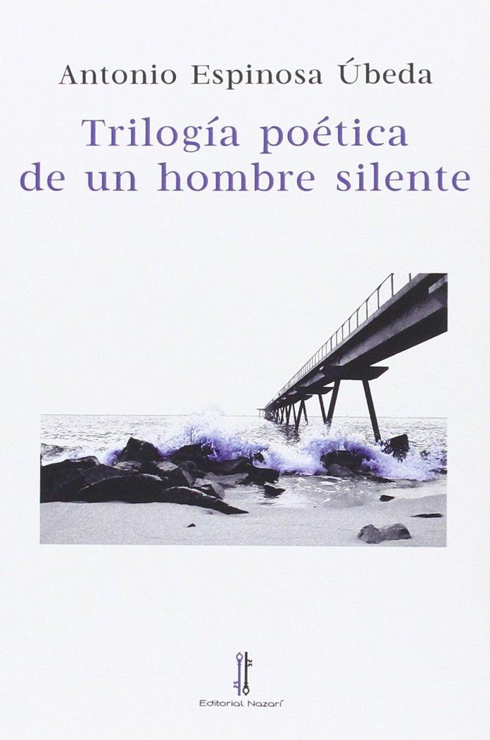 Trilogia poetica de un hombre silente