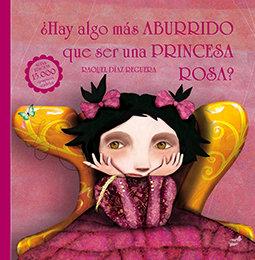 Hay algo mas aburrido que ser una princesa rosa