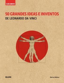 Guia breve. 50 grandes ideas e inventos de leonardo da vinci