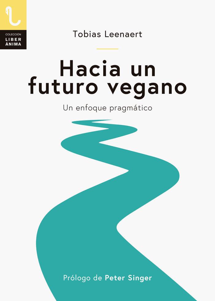 Hacia un futuro vegano un enfoque pragmatico