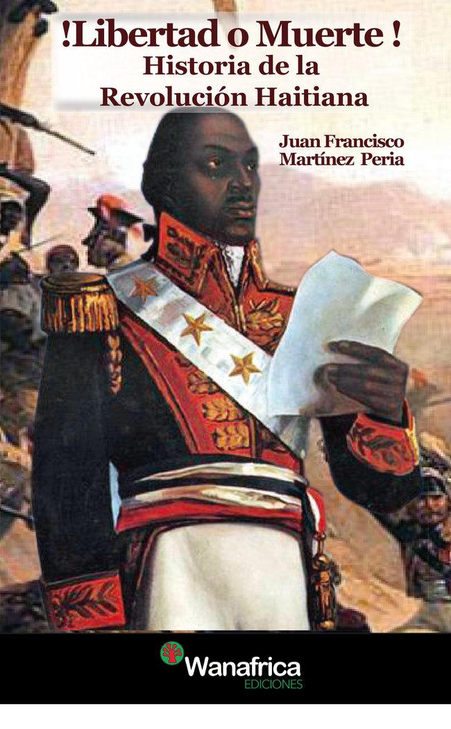 Libertad o muerte historia de la revolucion haitiana