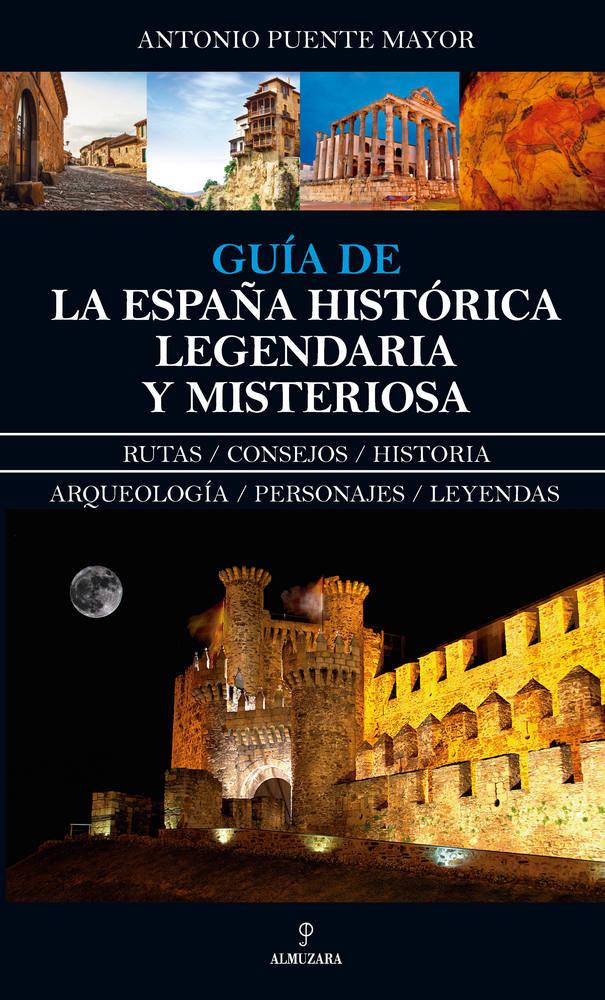 Guia de la españa historica legendaria y misteriosa
