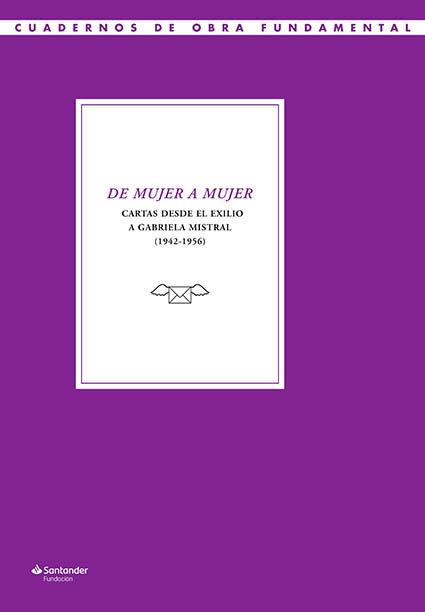 De mujer a mujer. cartas desde el exilio a gabriela mistral