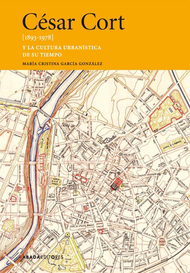 Cesar cort 1893 1978 y la cultura urbanistica de su tiempo