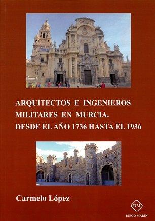 Arquitectos e ingenieros militares en murcia desde el año 17