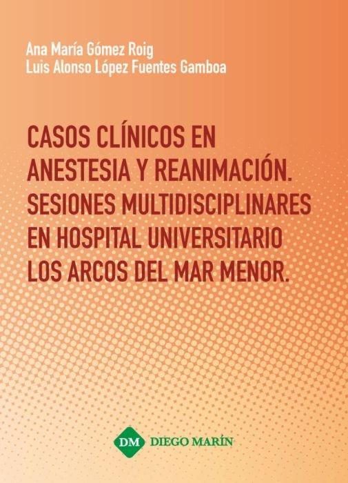 Casos clinicos en anestesia y reanimacion. sesiones multidis