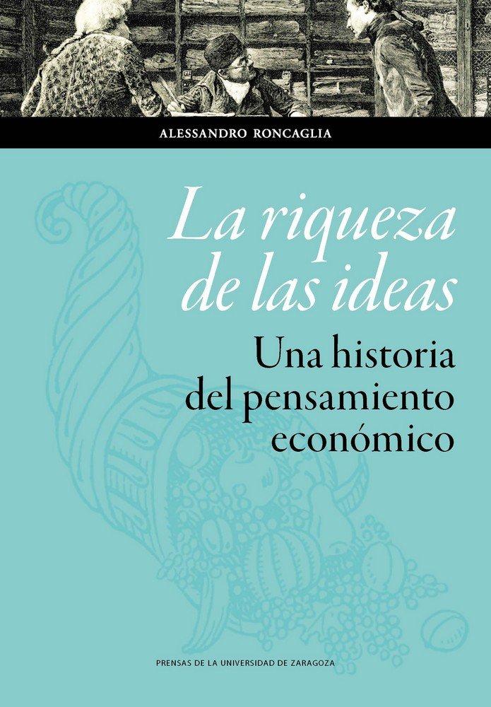 Riqueza de las ideas. una historia del pensamiento economico