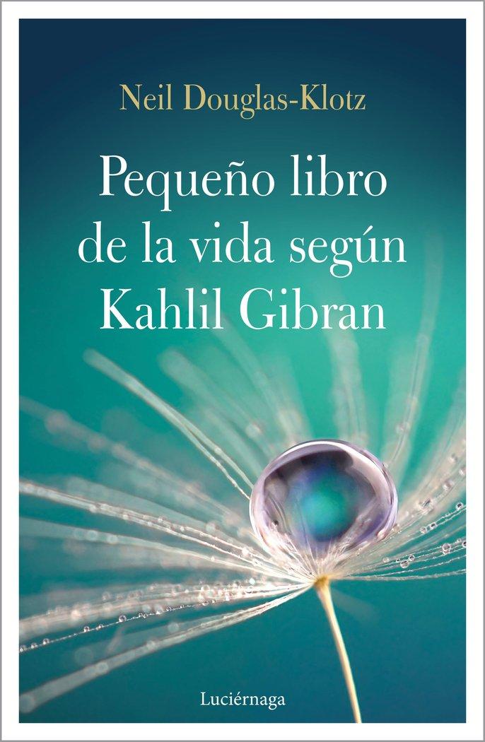 Pequeño libro de la vida segun kahlil gibran,el