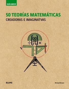 Guia breve. 50 teorias mateaticas (rustica) (2018)