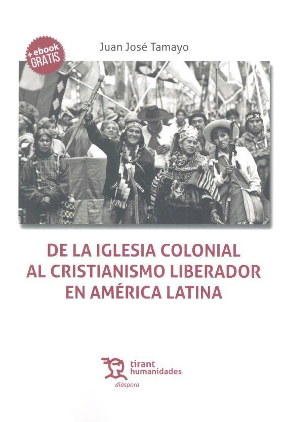 De la iglesia colonial al cristianismo liberador en america