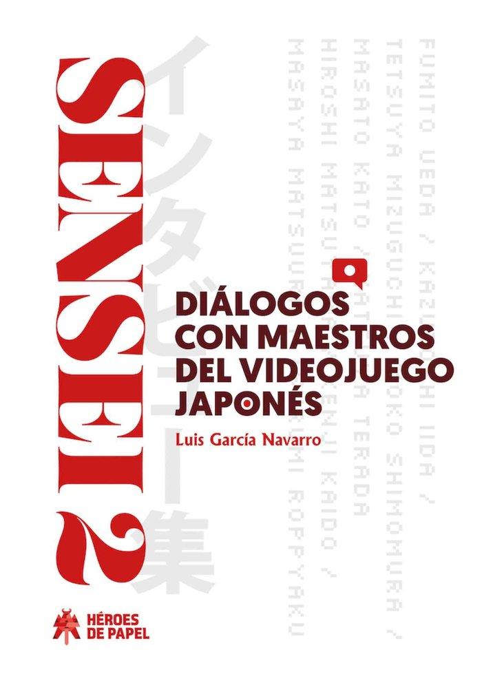 Sensei 2 dialogos con maestros del videojuego japones