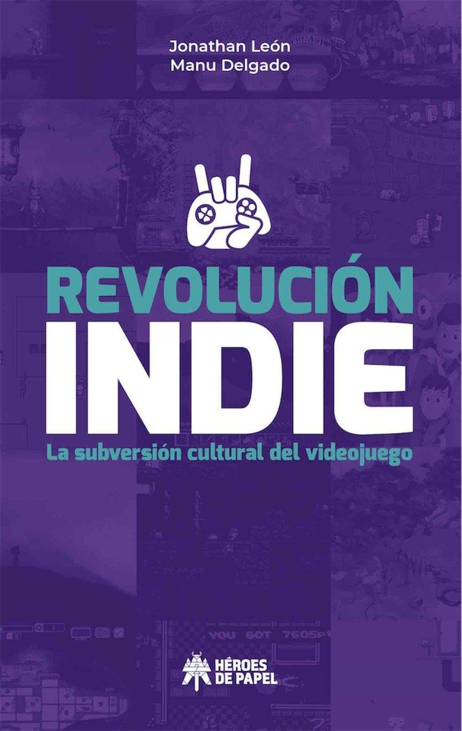 Revolucion indie la subversion cultural del videojuego