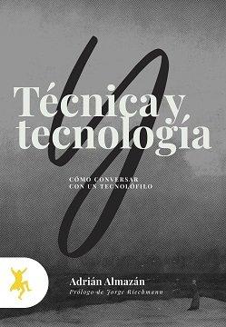 Tecnica y tecnologia como conversar con un tecnolofilo