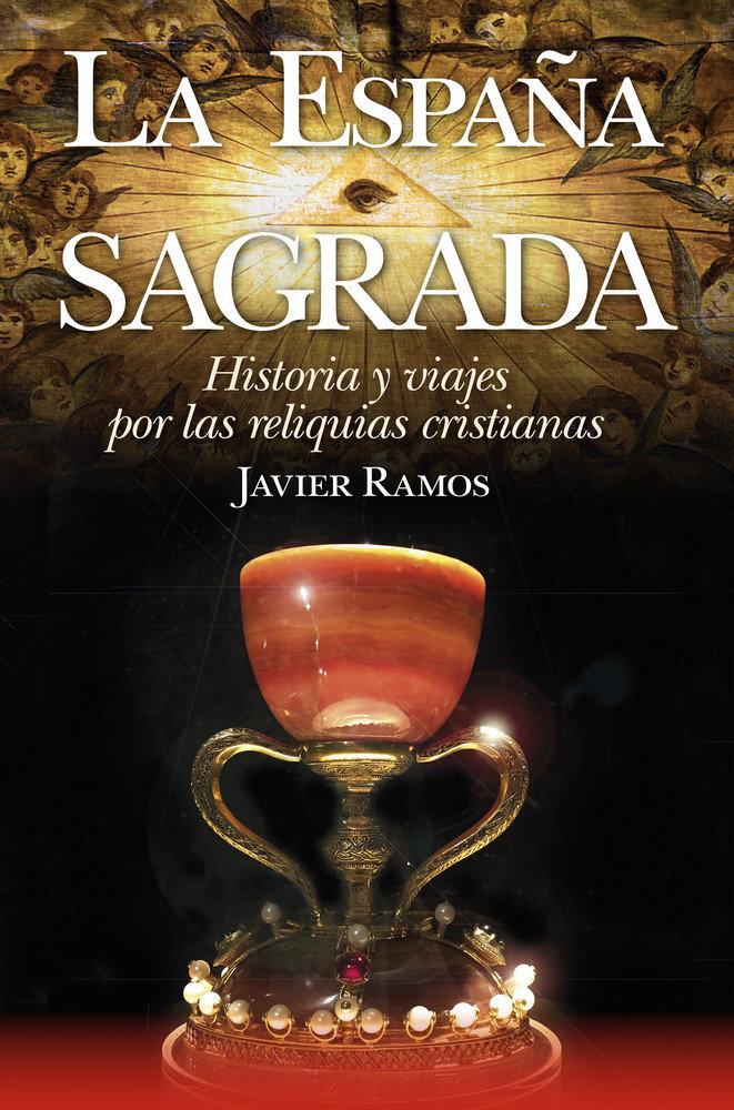 La españa sagrada. historia y viajes por las reliquias crist