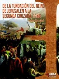 De la fundacion del reino de jerusalen a la segunda cruzada,