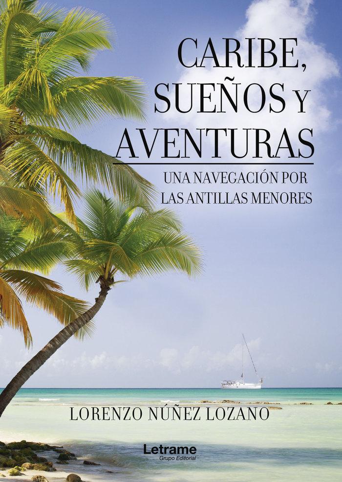 Caribe sueños y aventuras una navegacion por las antillas