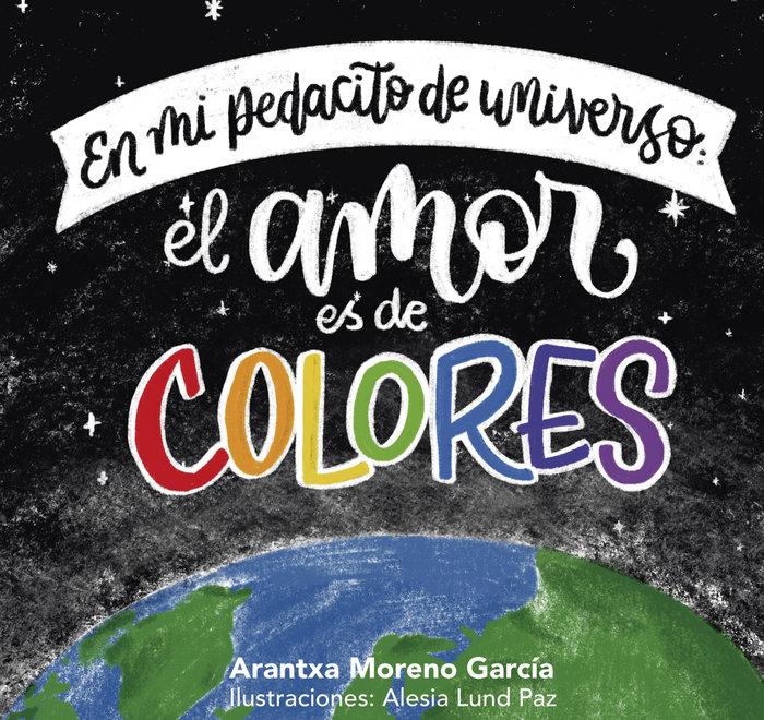 En mi pedacito de universo el amor es de colores