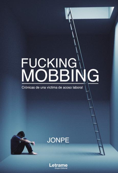 Fucking mobbing cronicas de u victima de acoso laboral