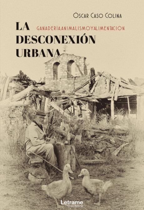 Desconexion urbana: ganaderia, animalismo y alimentacion,la