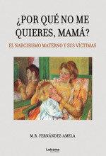 Por que no me quieres mama el narcisismo materno y sus v