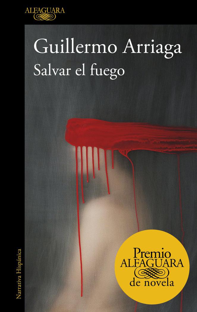 Salvar el fuego premio alfaguara novela 2020