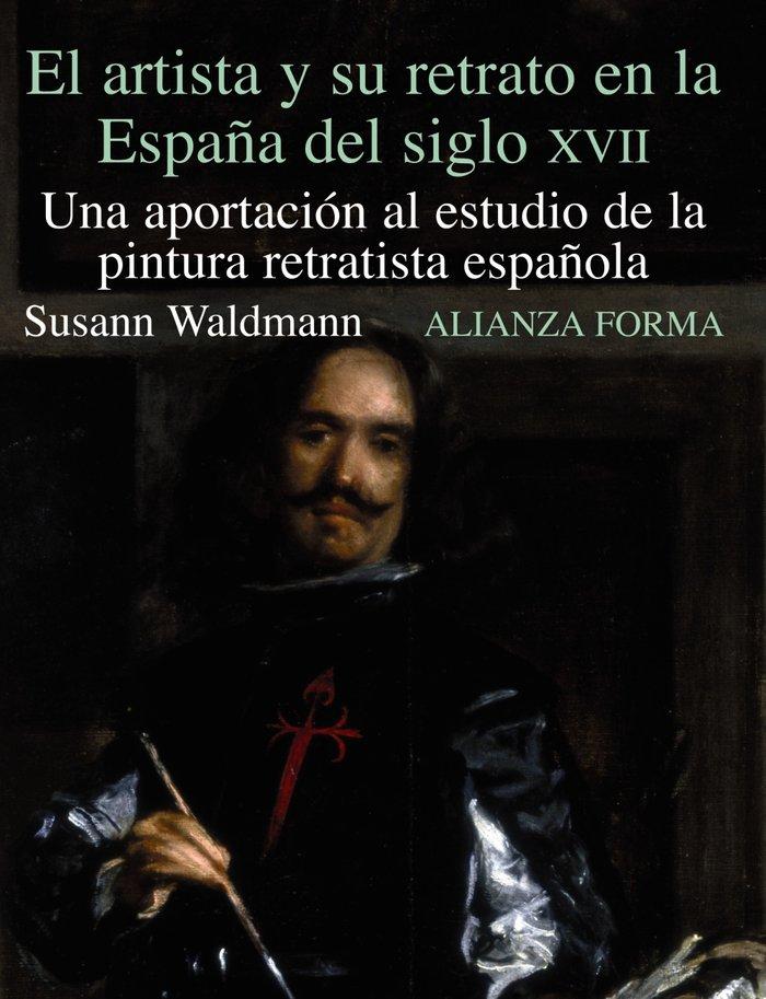 Artista y su retrato españa del siglo xvii, el
