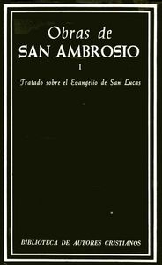 Obras de san ambrosio. tratado sobre el evangelio de san luc