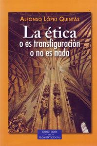 La etica es transfiguracion o no es nada
