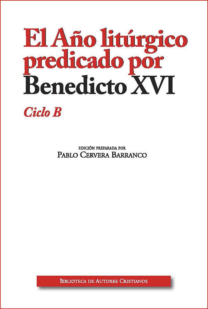 Año liturgico predicado b edic ampliada por benedicto xvi