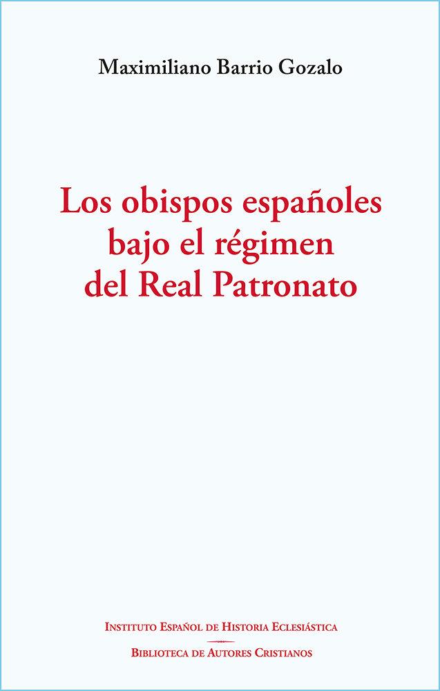 Los obispos españoles bajo el regimen del real patronato