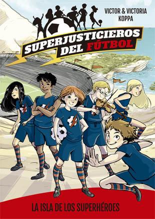 Superjusticieros del futbol 1 la isla de los superheroes
