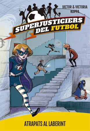 Superjusticiers del futbol 7. atrapats al laberint