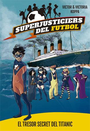 Superjusticiers del futbol 8. el tresor secret del titanic