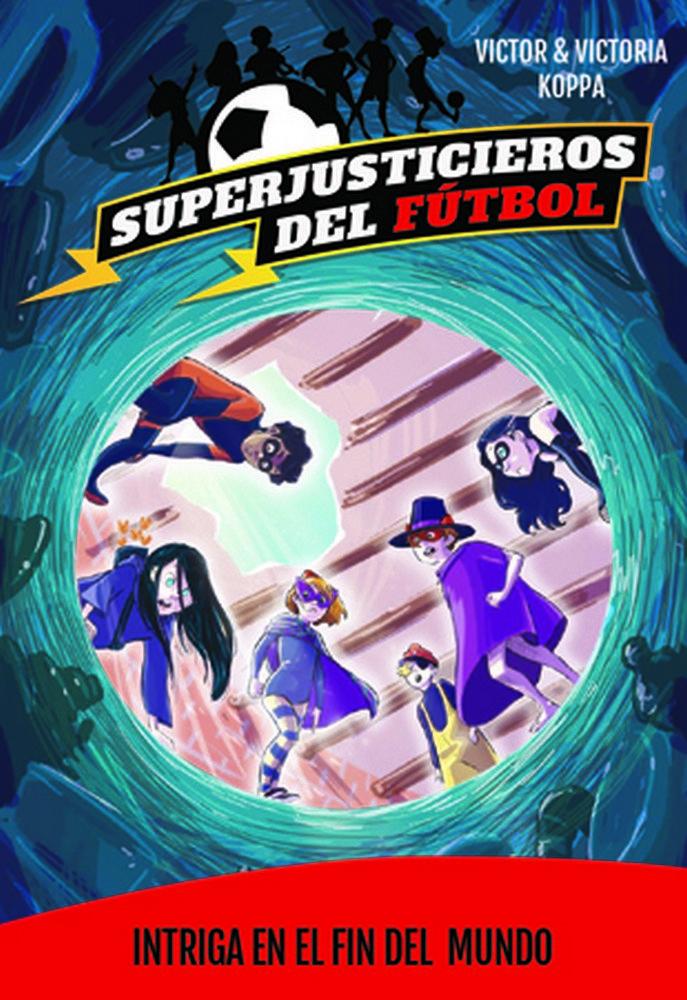 Superjusticieros del futbol 9 intriga en la fin del mundo