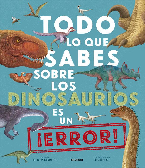 Todo lo que sabes sobre los dinosaurios es un error
