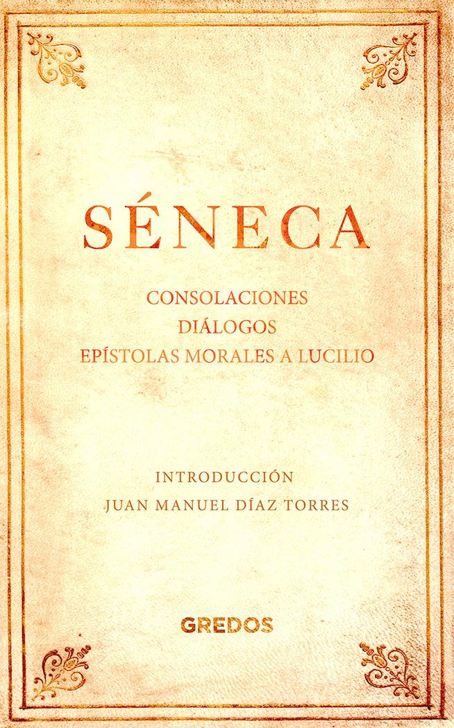 Consolaciones. dialogos. epistolas morales a lucilio