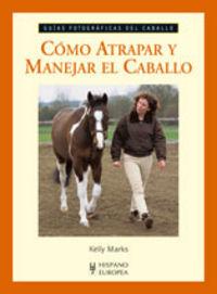 Como atrapar y manejar el caballo