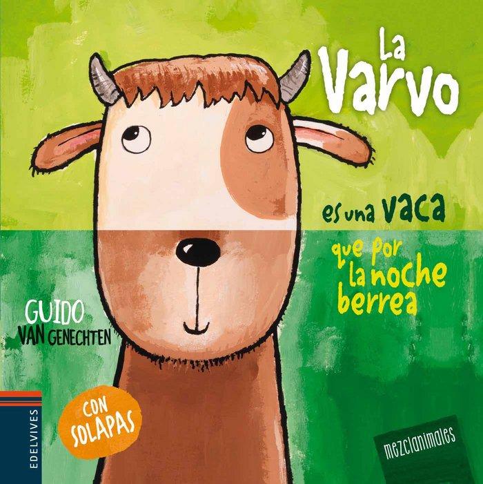 Varvo, la. es una vaca que por la noche berrea