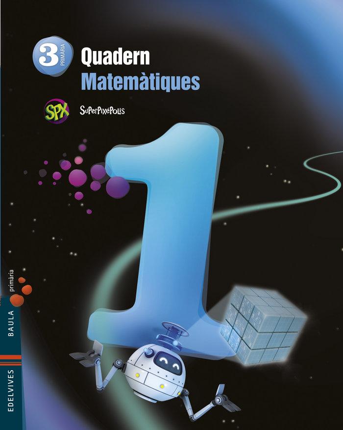 Quad.matematiques 1 3ºep val.14 superpixepolis bau
