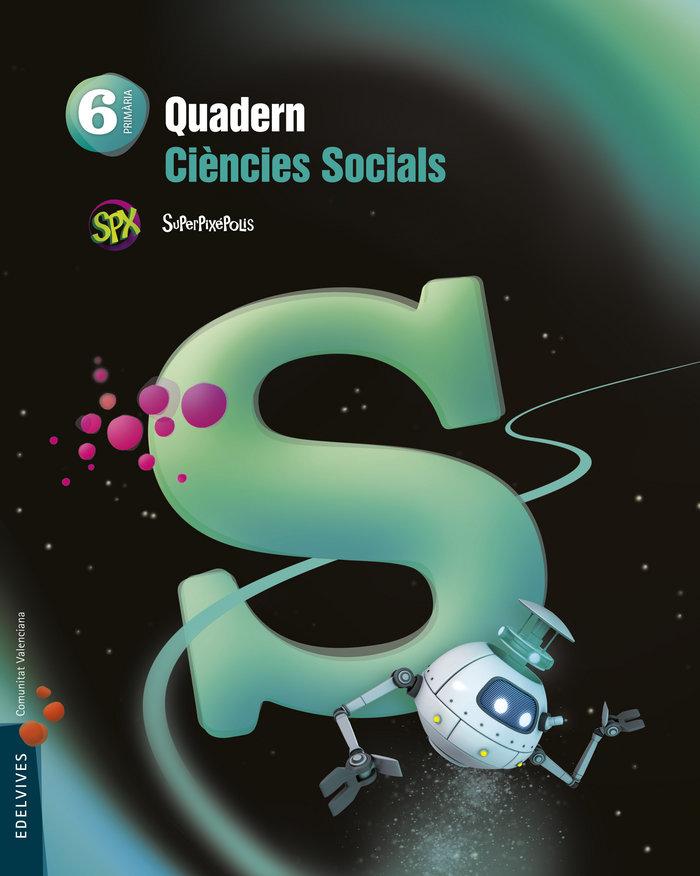 Quad.ciencies socials 6ºep val.15 superpixepolis