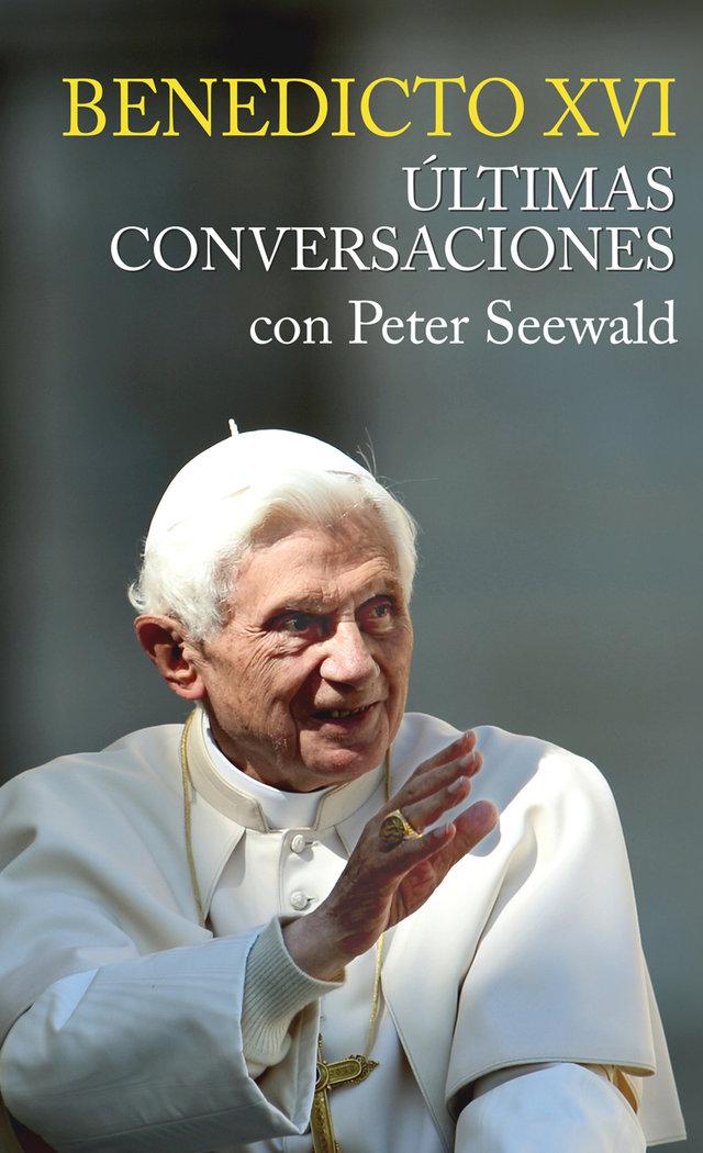 Benedicto xvi ultimas convers.peter seewald