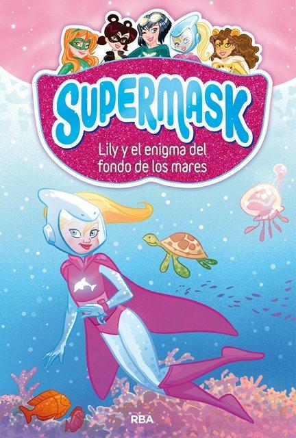Supermask 5 lily y el enigma del fondo de los mares