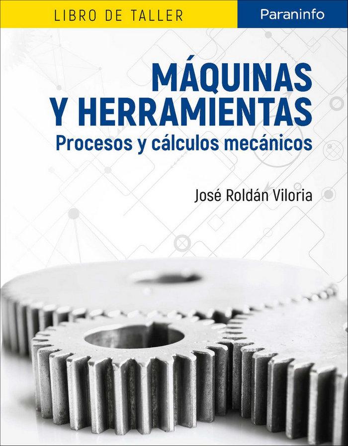 Maquinas y herramientas. procesos y calculos mecanicos