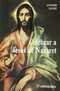 Celebrar a jesus de nazaret. 33 celebraciones (2. ed.)