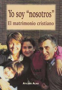 Yo soy nosotros. el matrimonio cristiano