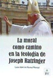 Moral como camino en la teologia de joseph ratzinger,la