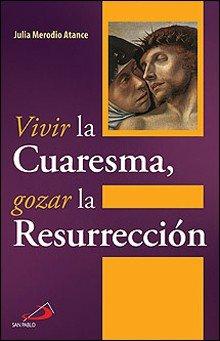 Vivir la cuaresma, gozar la resurrecion