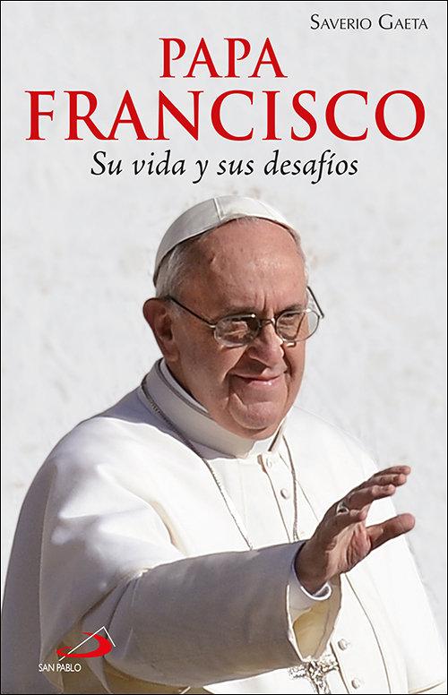 Papa francisco su vida y sus desafios